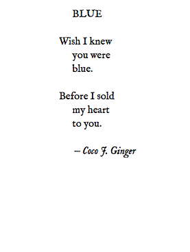 WISH I KNEW YOU WERE BLUE BEFORE I SOLD MY HEART TO YOU.  BY: COCO J. GINGER